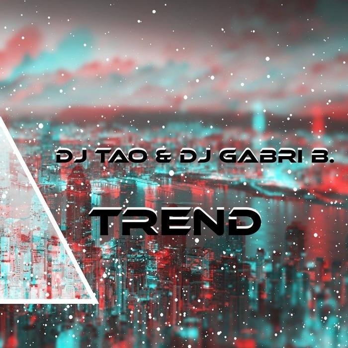 DJ TAO/DJ GABRI B - Trend