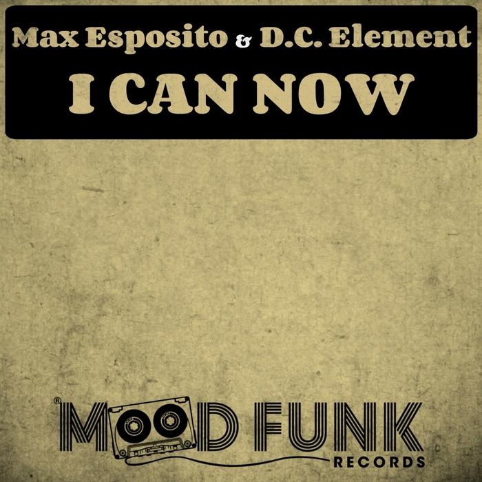 D C ELEMENT/MAX ESPOSITO - I Can Now