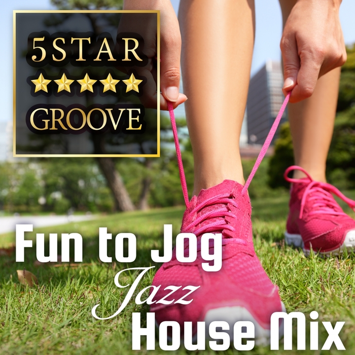 CAFE LOUNGE EXERCISE - Five Star Groove (Fun To Jog Jazz House Mix)