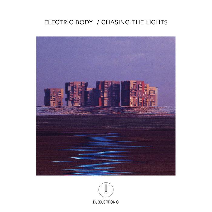DJEDJOTRONIC - Electric Body/Chasing The Lights