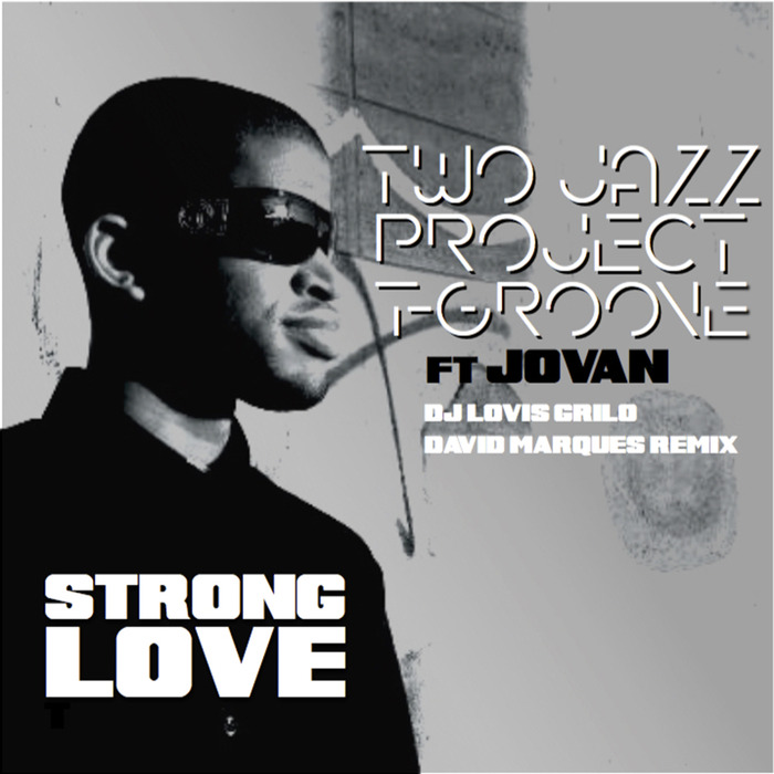 TWO JAZZ PROJECT & T-GROOVE feat JOVAN - Strong Love