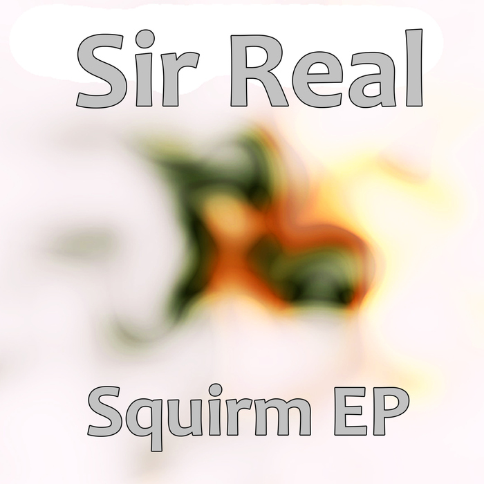 SIR REAL - Squirm EP