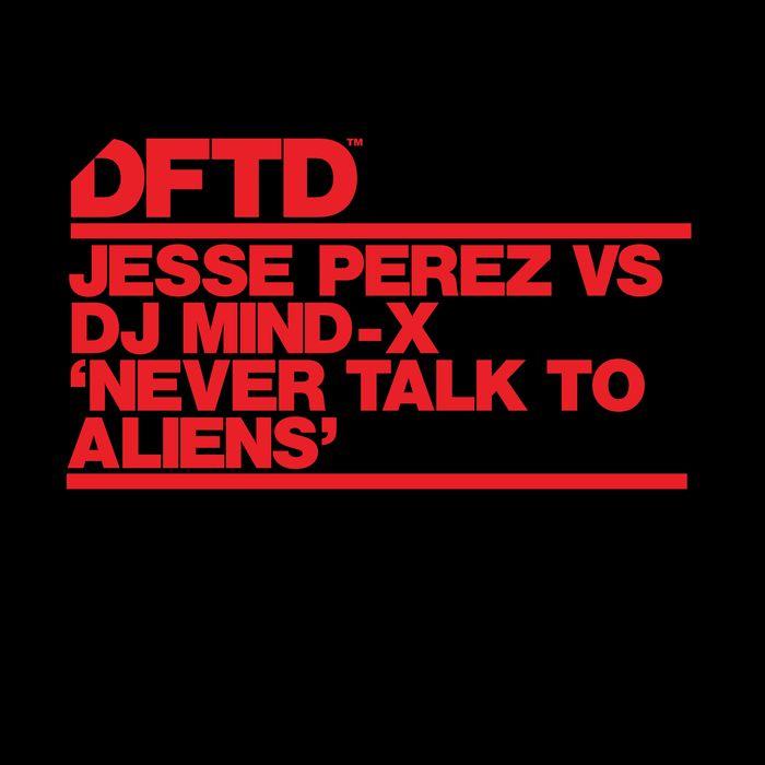 JESSE PEREZ/DJ MIND-X - Never Talk To Aliens
