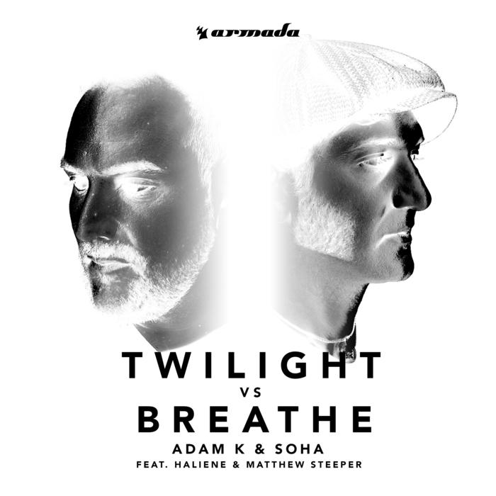 ADAM K & SOHA feat HALIENE & MATTHEW STEEPER - Twilight vs Breathe