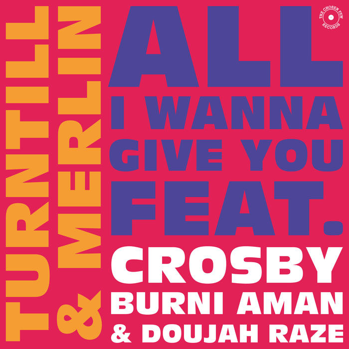 TURNTILL & MERLIN feat CROSBY/BURNI AMAN/DOUJAH RAZE - All I Wanna Give You