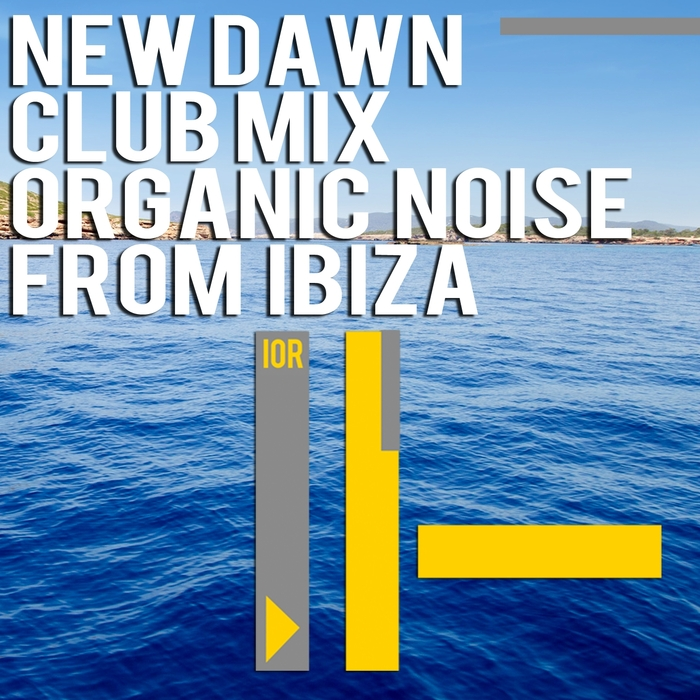 ORGANIC NOISE FROM IBIZA - New Dawn