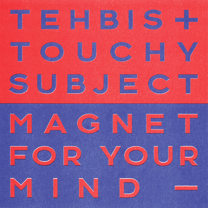 TEHBIS/TOUCHY SUBJECT - Magnet For Your Mind