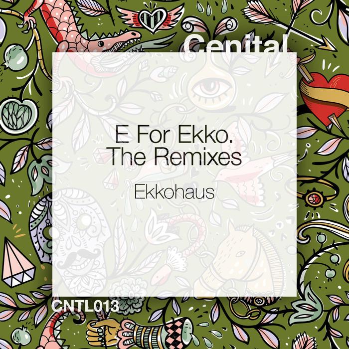 EKKOHAUS - E For Ekko (Remixes)