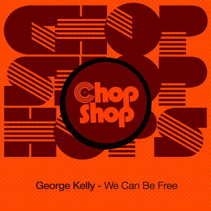 GEORGE KELLY - We Can Be Free
