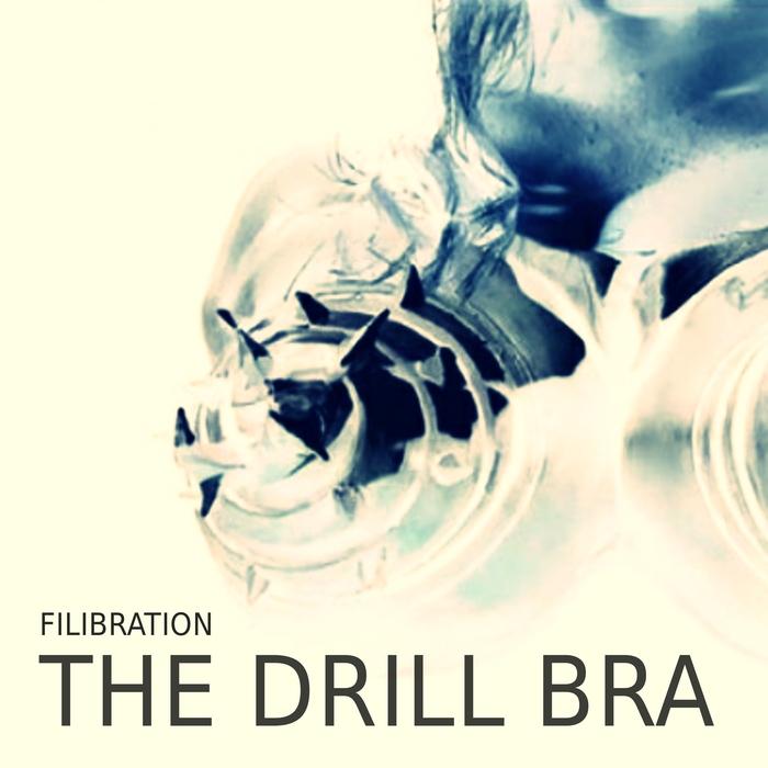FILIBRATION - The Drill Bra