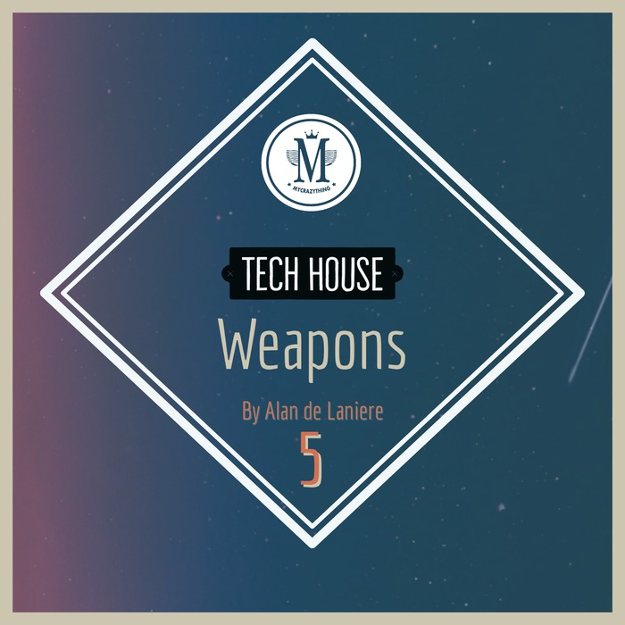 MYCRAZYTHING RECORDS - Tech House Weapons 5 By Alan De Laniere (Sample Pack WAV)