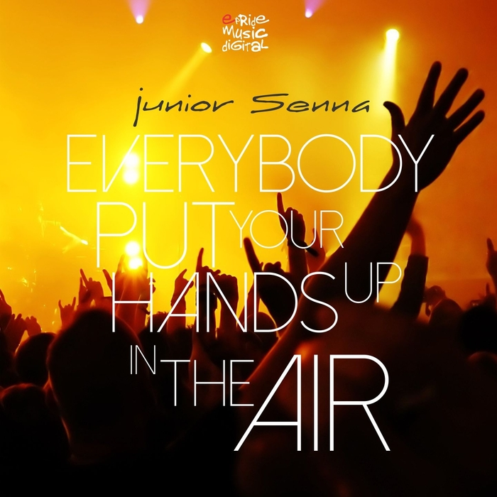 JUNIOR SENNA - Everybody Put Your Hands Up In The Air