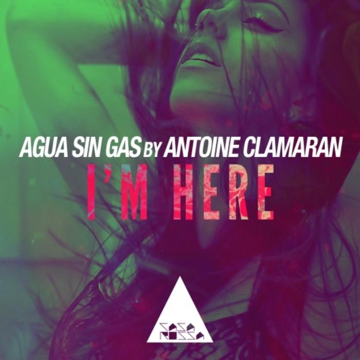 AGUA SIN GAS/ANTOINE CLAMARAN - I'm Here