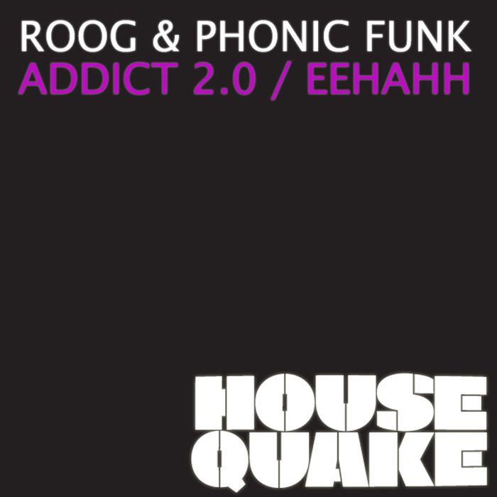ROOG/PHONIC FUNK - Addict 2.0./Eeh Aah