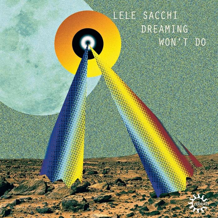 LELE SACCHI - Dreaming Won't Do