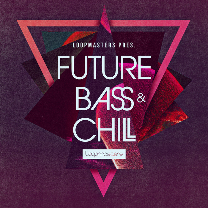 LOOPMASTERS - Future Bass & Chill (Sample Pack WAV/APPLE/LIVE/REASON)