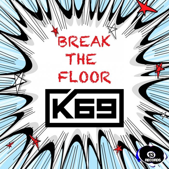 K69 - Break The Floor