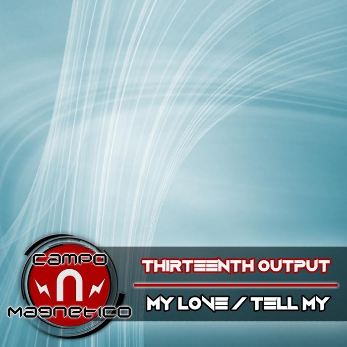 THIRTEENTH OUTPUT - My Love/Tell My