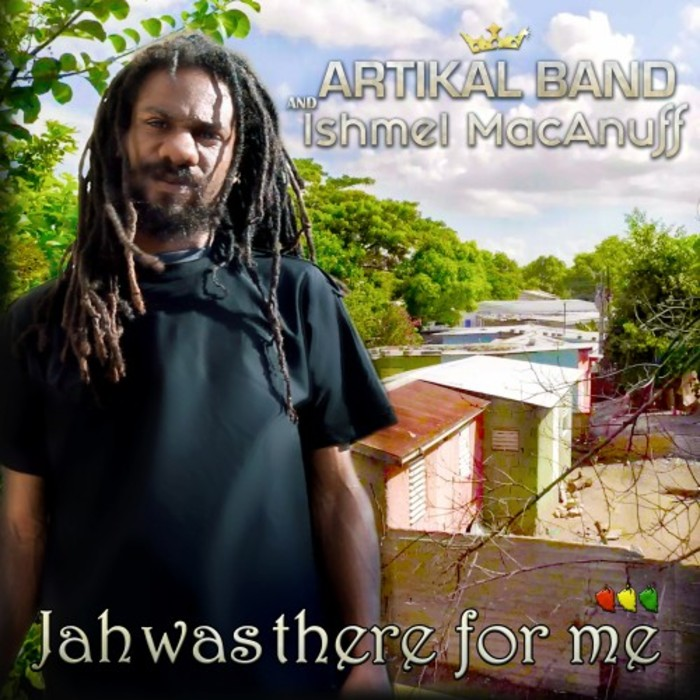ARTIKAL BAND/ISHMEL MCANUFF - Jah Was There For Me