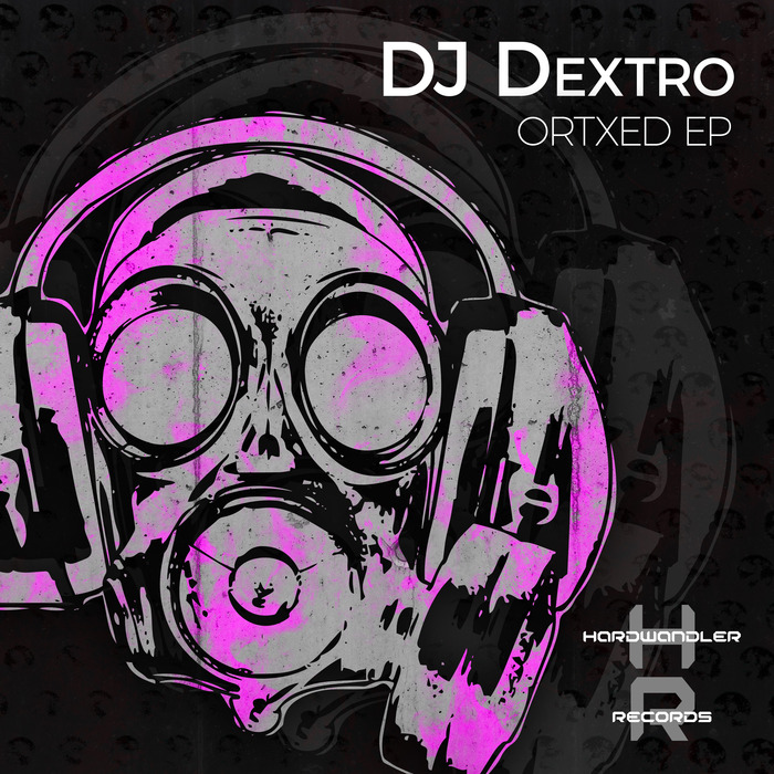 DJ DEXTRO - Ortxed EP