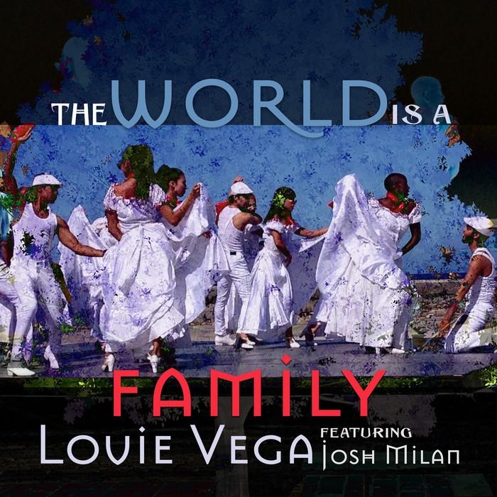 LOUIE VEGA feat JOSH MILAN - The World Is A Family (Remixes)