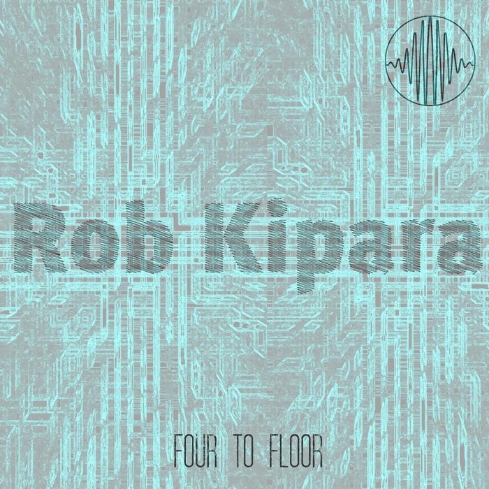 ROB KIPARA - Four To Floor