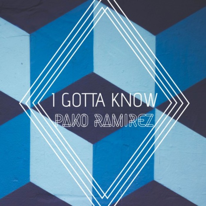 PAKO RAMIREZ - I Gotta Know