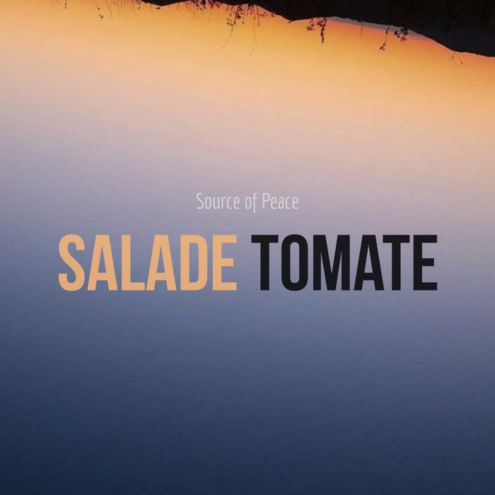 SALADE TOMATE - Source Of Peace