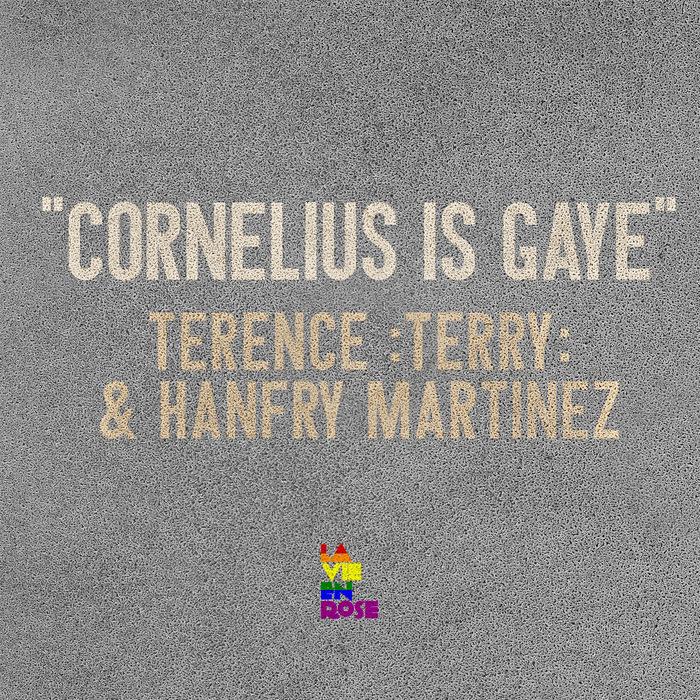 TERENCE :TERRY: & HANFRY MARTINEZ - Cornelius Is Gaye EP
