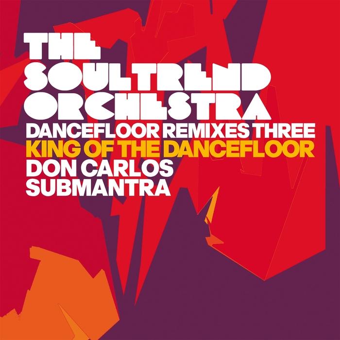 THE SOULTREND ORCHESTRA - Dancefloor Remixes Three: King Of The Dancefloor
