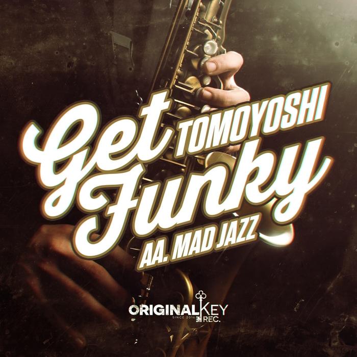 TOMOYOSHI - Get Funky/Mad Jazz