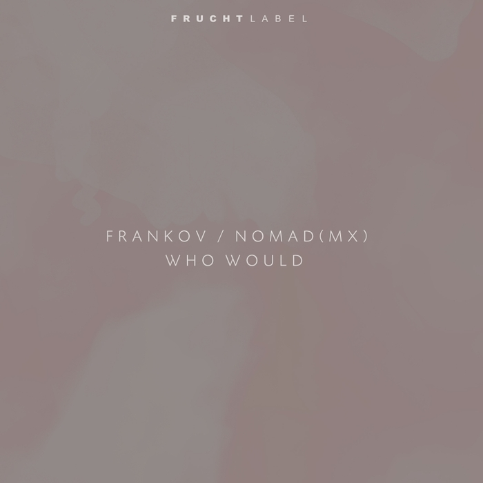 FRANKOV/NOMAD (MX) - Who Would