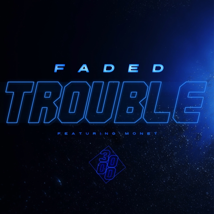 FADED feat MONET - Trouble
