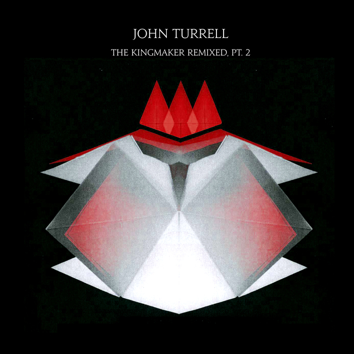 JOHN TURRELL - The Kingmaker Remixed Pt 2