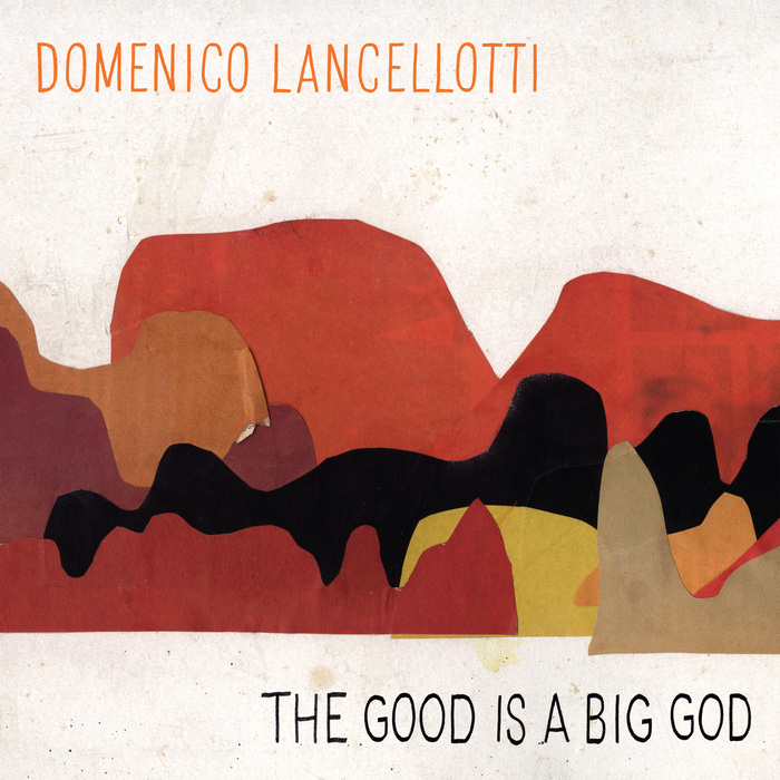 DOMENICO LANCELLOTTI - The Good Is A Big God