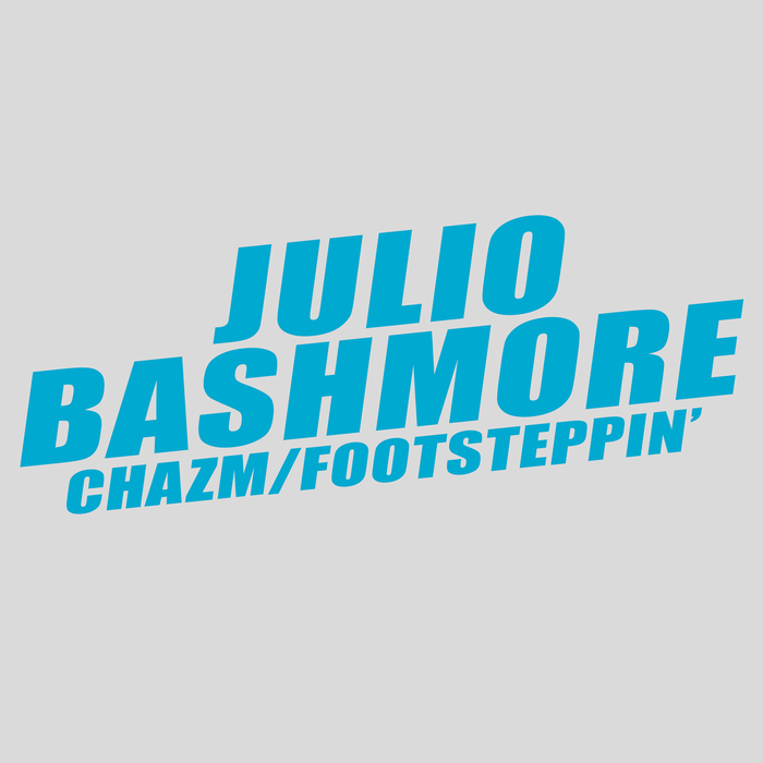 JULIO BASHMORE - Chazm/Footsteppin'