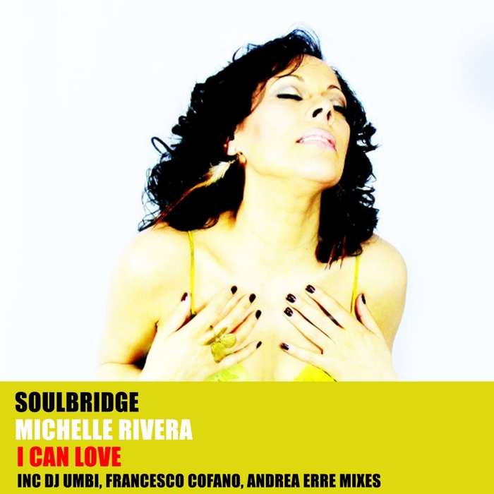 SOULBRIDGE feat MICHELLE RIVERA - I Can Love