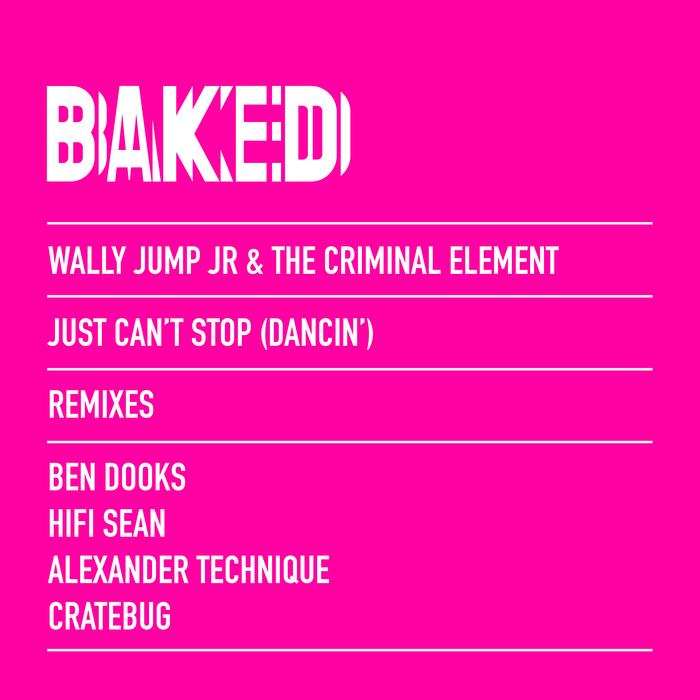 WALLY JUMP JR & THE CRIMINAL ELEMENT - Just Can't Stop (Dancin') (Remixes)