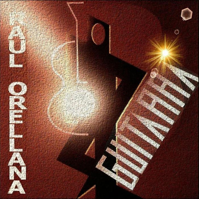 RAUL ORELLANA - Guitarra (The Album & Mixes)