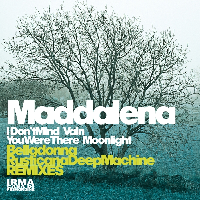 MADDALENA - I Don't Mind/Vain/You Were There/Moonlight
