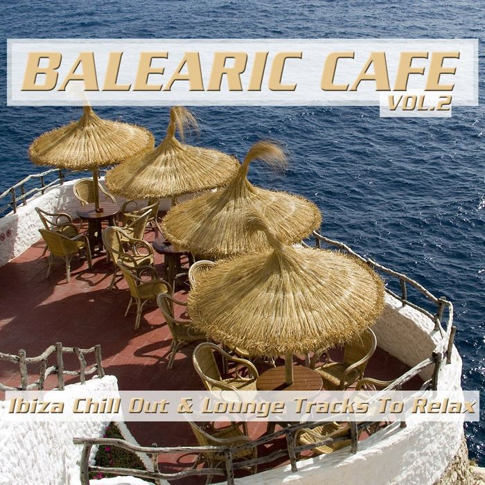 VARIOUS - Balearic Cafe Vol 2 (Ibiza Chill Out & Lounge Tracks To Relax)