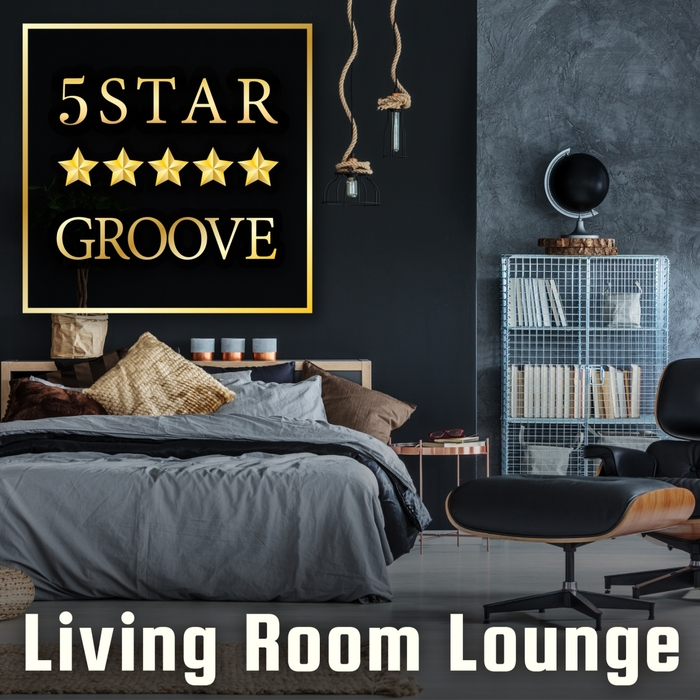 CAFE LOUNGE GROOVE - Five Star Groove, Living Room Lounge: Jazzy House Mix