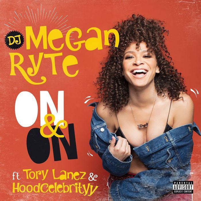 DJ MEGAN RYTE feat TORY LANEZ/HOODCELEBRITYY - On & On