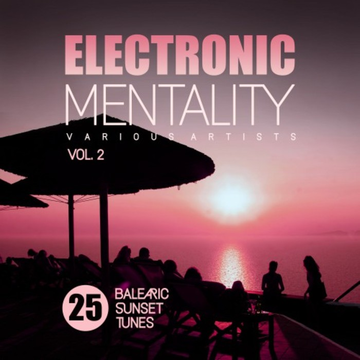 VARIOUS - Electronic Mentality (25 Balearic Sunset Tunes) Vol 2