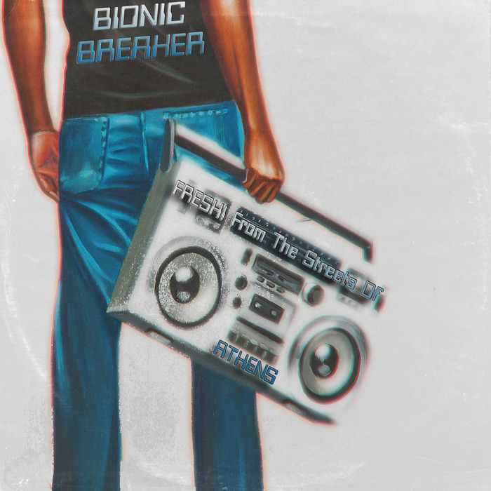 BIONIC BREAKER - Fresh! From The Streets Of Athens