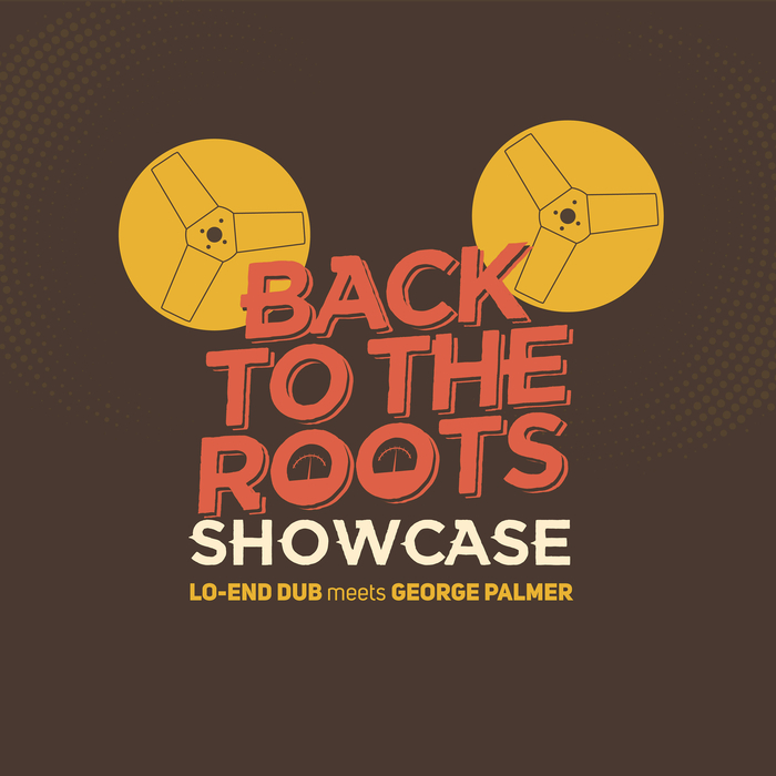 LO-END DUB meets GEORGE PALMER - Back To The Roots Showcase
