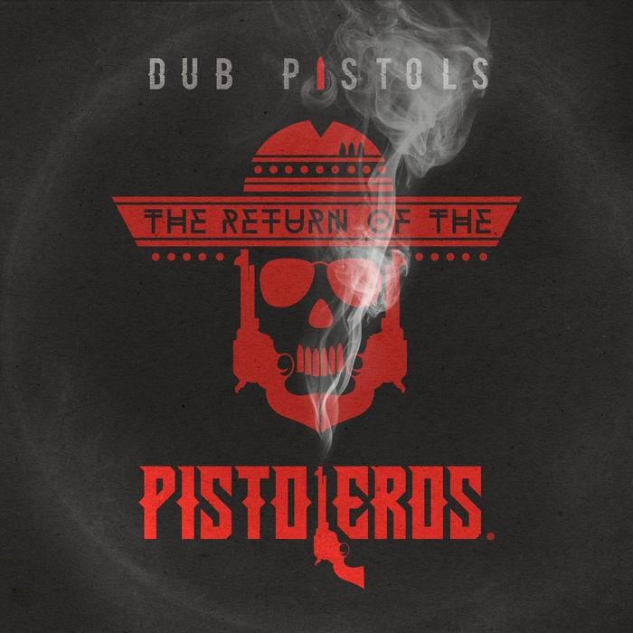 DUB PISTOLS - Return Of The Pistoleros