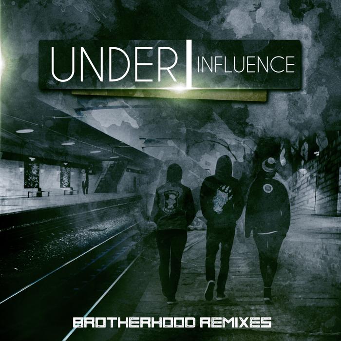 UNDER INFLUENCE - Brotherhood Remixes