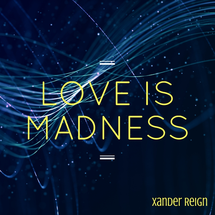 XANDER REIGN - Love Is Madness
