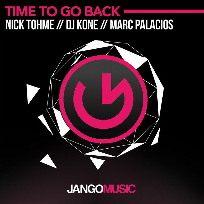 DJ KONE/MARC PALACIOS/NICK TOHME - Time To Go Back